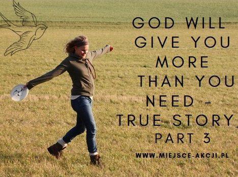 Bóg da Ci więcej, niż potrzebujesz – historie prawdziwe, cz.3